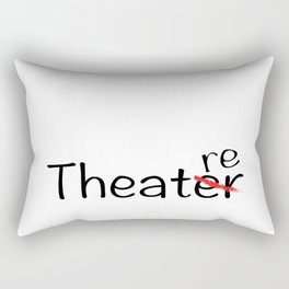 Theatre not Theater Rectangular Pillow