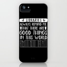 Libraries Always Remind Me That There is Good in this World (Inverted) iPhone Case