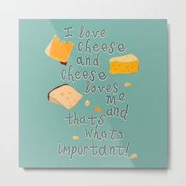 I love Cheese Cheese loves Me Metal Print