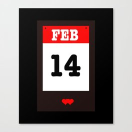 VALENTINES DAY 14 FEB - A SUBTLE REMINDER - A DATE TO BE REMEMBERED! Canvas Print