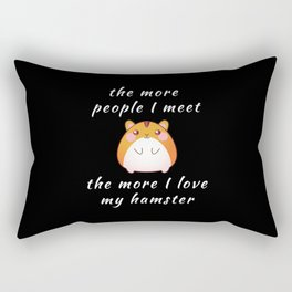 Funny The More People I Meet The More I Love My Hamster Pun Quote Sayings Rectangular Pillow