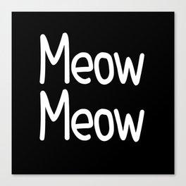 Meow Meow ( on black) Canvas Print