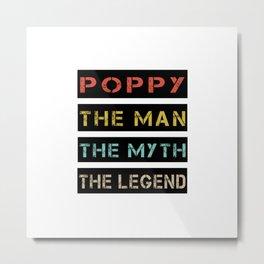 POPPY THE MAN THE MYTH THE LEGEND Metal Print