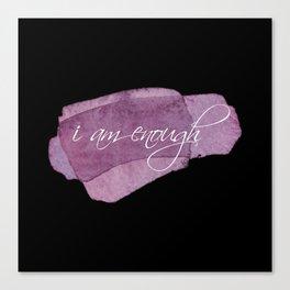 I am Enough Canvas Print