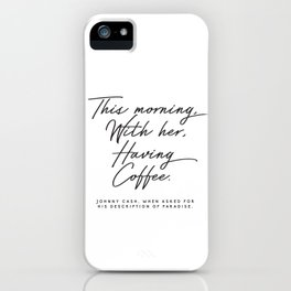 This morning with her having coffee, Johnny Cash Quote iPhone Case