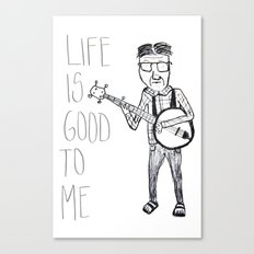 Life Is Good To Me Canvas Print