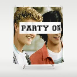 Party on dude Shower Curtain
