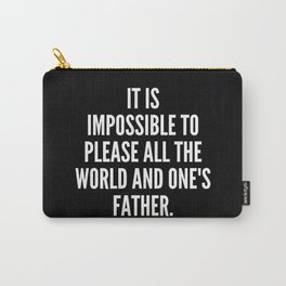It is impossible to please all the world and one s father Carry-All Pouch