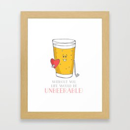 Life Would be Unbeerable! Framed Art Print