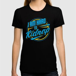 I am hard to kidnap - Funny Overweight gift T-shirt