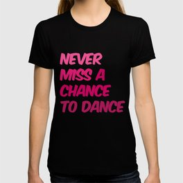 Never Miss A Chance To Dance T-shirt