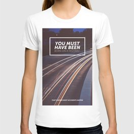 You must have been born on a highway T-shirt