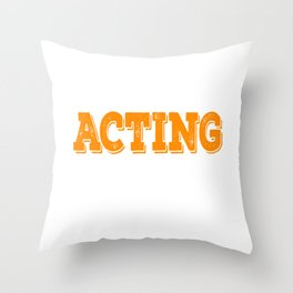 Tell the world how you love acting with this awesome cool and fantastic tee! Wear it anytime!  Throw Pillow