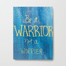 Be a Warrior - Blue w/gold letters Metal Print