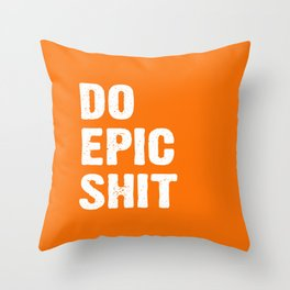 Do Epic Sh*t  - Orange Throw Pillow