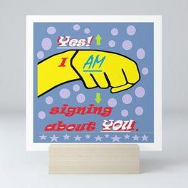 Yes, I AM Signing about YOU Mini Art Print