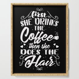 First She Drinks The Coffee Then She Does The Hair Serving Tray