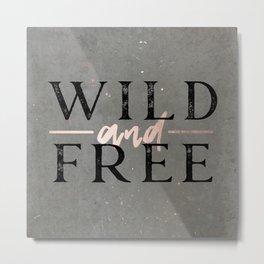 Wild and Free Rose Gold Metal Print