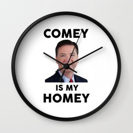 Comey Is My Homey Wall Clock