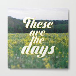 these are the days Metal Print