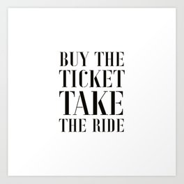 Buy the ticket, take the ride Art Print