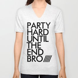 Party Hard Until The End Bro Unisex V-Neck