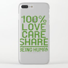 """A Nice Share Tee For A Sharing You """"100% Love Care Share Being Human"""" T-shirt Design Humanity Clear iPhone Case"""