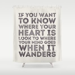 If You Want To Know Where Your Heart Is Shower Curtain