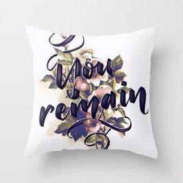 You Remain Throw Pillow