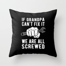 Funny Grandpa Saying - Wrench Fist - if grandpa can't fix it we're all screwed Throw Pillow