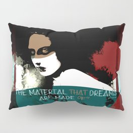 """""""The material that dreams are made of"""" Pillow Sham"""