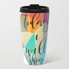 Today I Will Shine Travel Mug