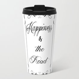 Happiness is the Road - Positive messages every day Travel Mug
