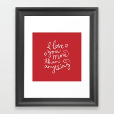 i love you more than anything Framed Art Print