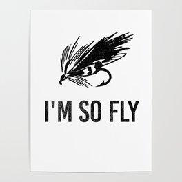 I'm So Fly Fishing Hook Flies Fisherman Gift Poster