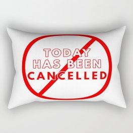 Today Has Been Cancelled Rectangular Pillow