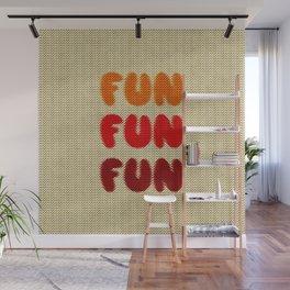 Fun Fun Fun Wall Mural