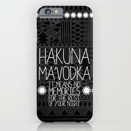 Hakuna Ma'Vodka iPhone Case