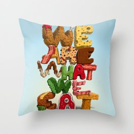 We are what we eat Throw Pillow