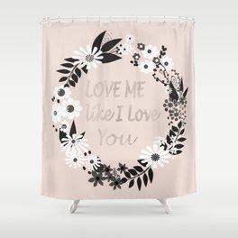 Love me . Shower Curtain