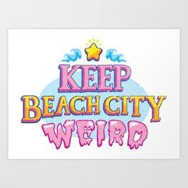Keep Beach City Weird! Art Print