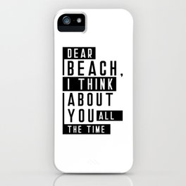 Dear Beach I Think About You All The Time Quote iPhone Case