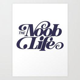 The Noob Life Art Print