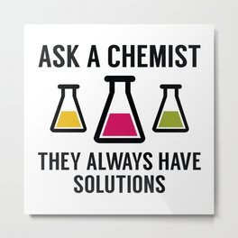 Ask A Chemist Metal Print