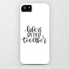 Life is better together iPhone Case