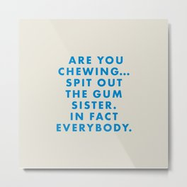 Moonrise Kingdom - Are you chewing... spit out the gum sister. In fact everybody. Metal Print