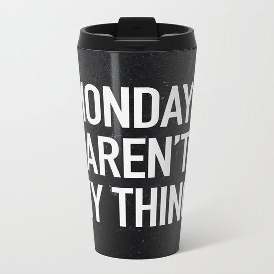 Mondays aren't my thing Metal Travel Mug