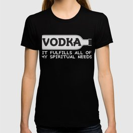 Funny & Relaxing Vodka Tee Design Spiritual needs T-shirt