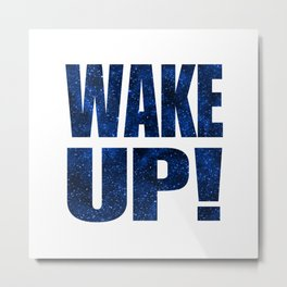 Wake Up! White Background Metal Print