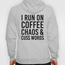 I Run On Coffee, Chaos & Cuss Words Hoody